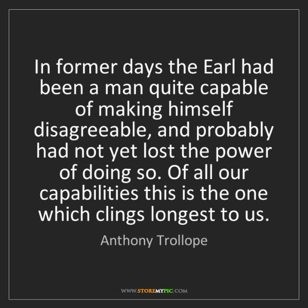 Anthony Trollope: In former days the Earl had been a man quite capable...