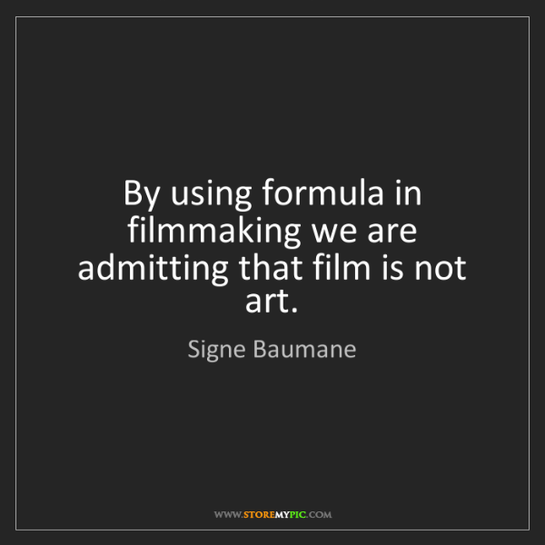 Signe Baumane: By using formula in filmmaking we are admitting that...