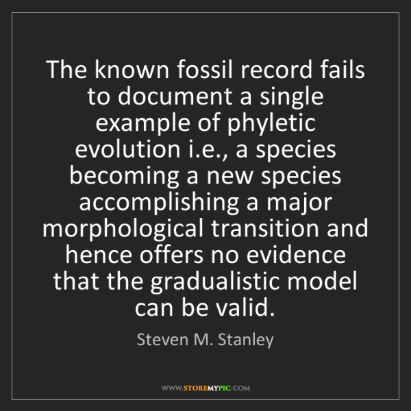 Steven M. Stanley: The known fossil record fails to document a single example...