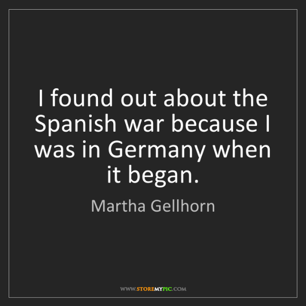 Martha Gellhorn: I found out about the Spanish war because I was in Germany...