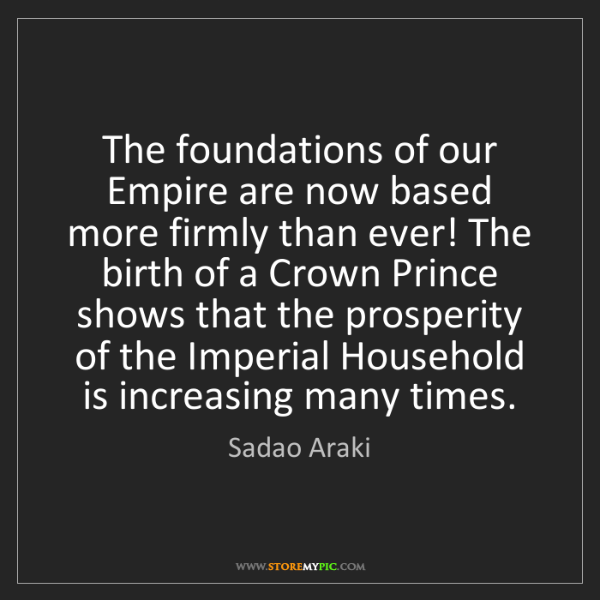 Sadao Araki: The foundations of our Empire are now based more firmly...