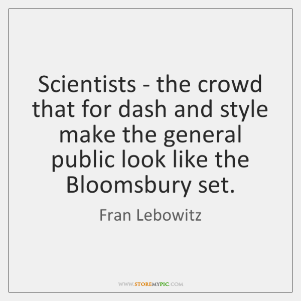 Scientists - the crowd that for dash and style make the general ...