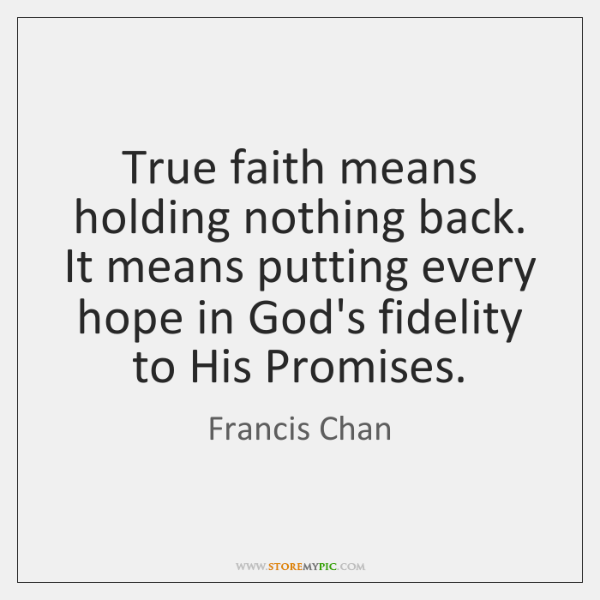 True faith means holding nothing back. It means putting every hope in ...