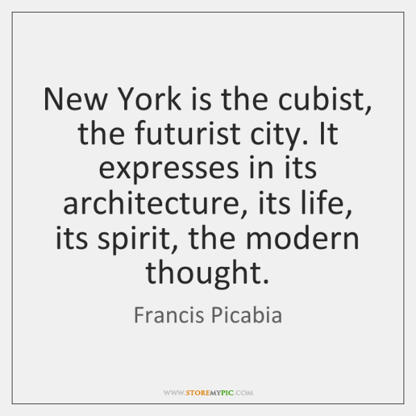New York is the cubist, the futurist city. It expresses in its ...