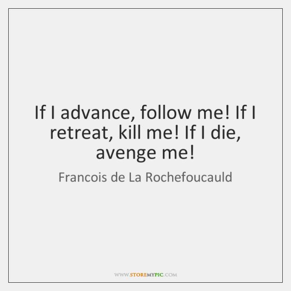 If I advance, follow me! If I retreat, kill me! If I ...