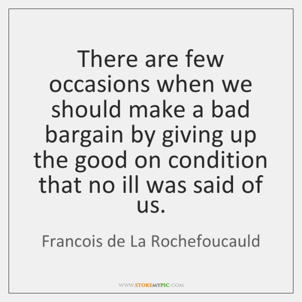 There are few occasions when we should make a bad bargain by ...