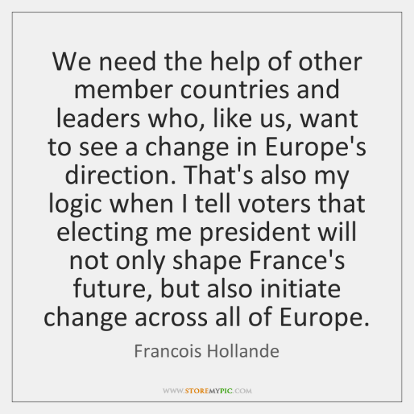 We need the help of other member countries and leaders who, like ...