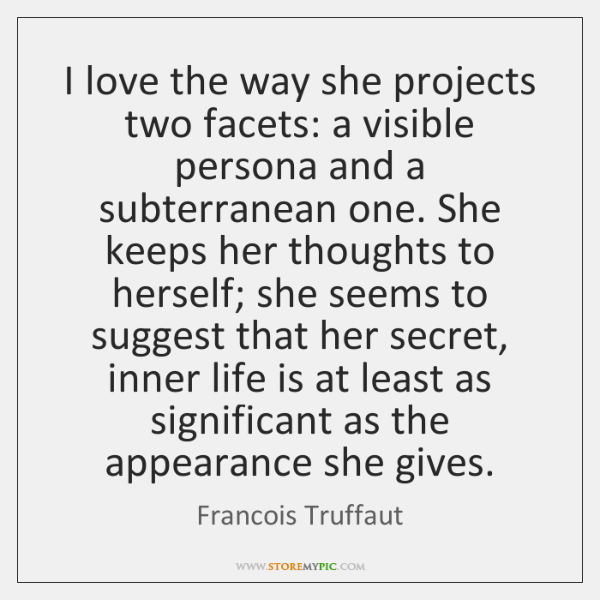 I love the way she projects two facets: a visible persona and ...