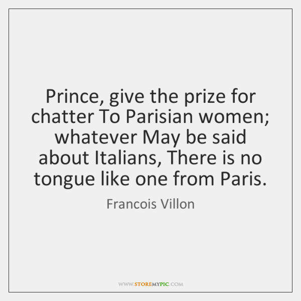 Prince, give the prize for chatter To Parisian women; whatever May be ...