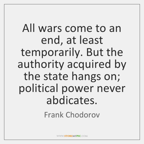 All wars come to an end, at least temporarily. But the authority ...