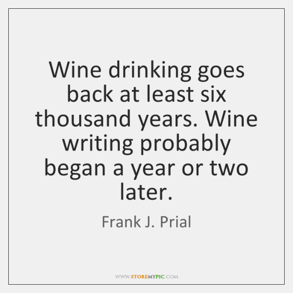 Wine drinking goes back at least six thousand years. Wine writing probably ...