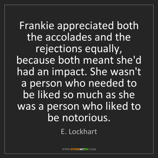 E. Lockhart: Frankie appreciated both the accolades and the rejections...