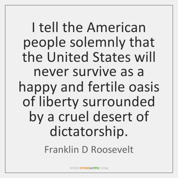 I tell the American people solemnly that the United States will never ...