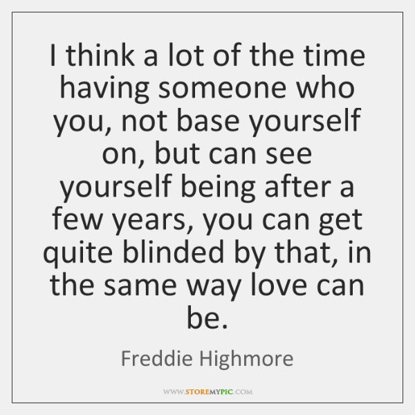 I think a lot of the time having someone who you, not ...