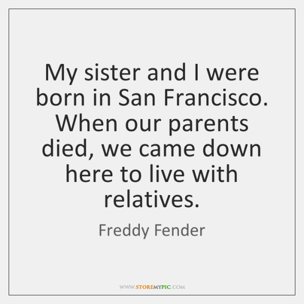 My sister and I were born in San Francisco. When our parents ...