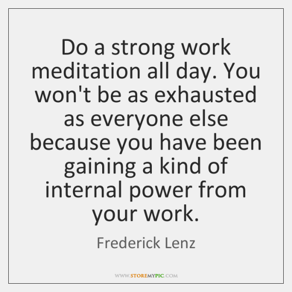 Do a strong work meditation all day. You won't be as exhausted ...