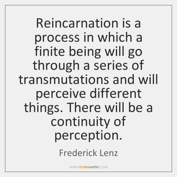Reincarnation is a process in which a finite being will go through ...
