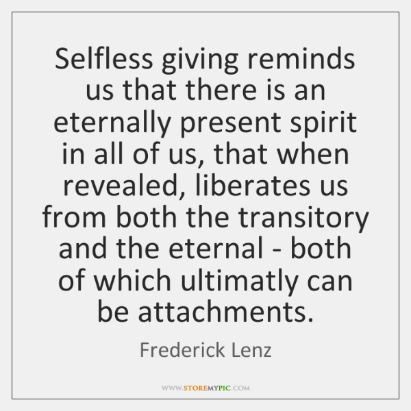 Selfless giving reminds us that there is an eternally present spirit in ...