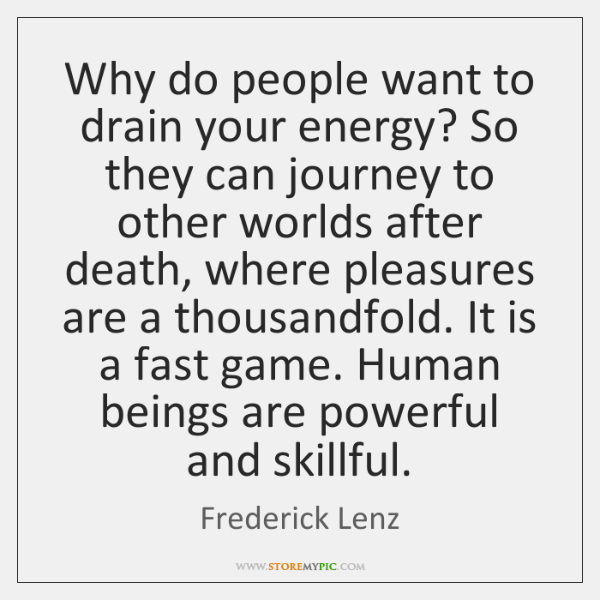 Why do people want to drain your energy? So they can journey ...
