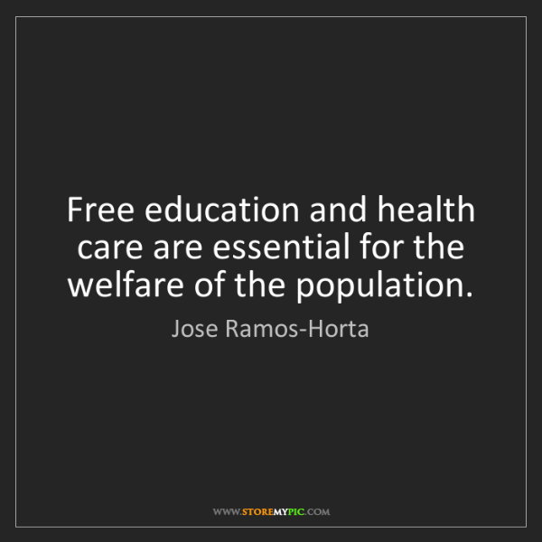 Jose Ramos-Horta: Free education and health care are essential for the...