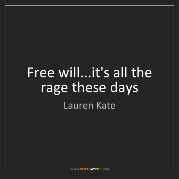 Lauren Kate: Free will...it's all the rage these days