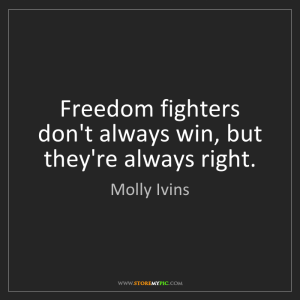 Molly Ivins: Freedom fighters don't always win, but they're always...