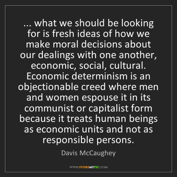 Davis McCaughey: ... what we should be looking for is fresh ideas of how...
