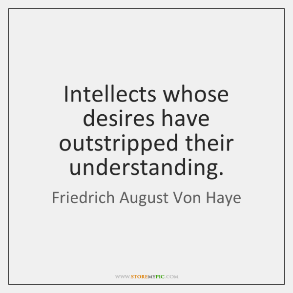 Intellects whose desires have outstripped their understanding.