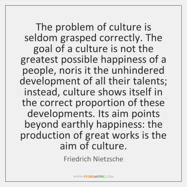 The problem of culture is seldom grasped correctly. The goal of a ...