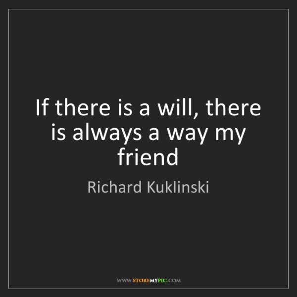 Richard Kuklinski: If there is a will, there is always a way my friend
