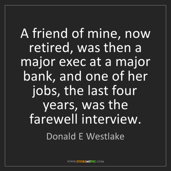 Donald E Westlake: A friend of mine, now retired, was then a major exec...