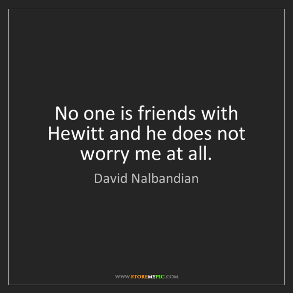 David Nalbandian: No one is friends with Hewitt and he does not worry me...
