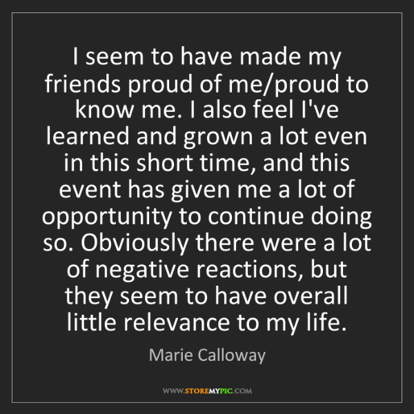 Marie Calloway: I seem to have made my friends proud of me/proud to know...
