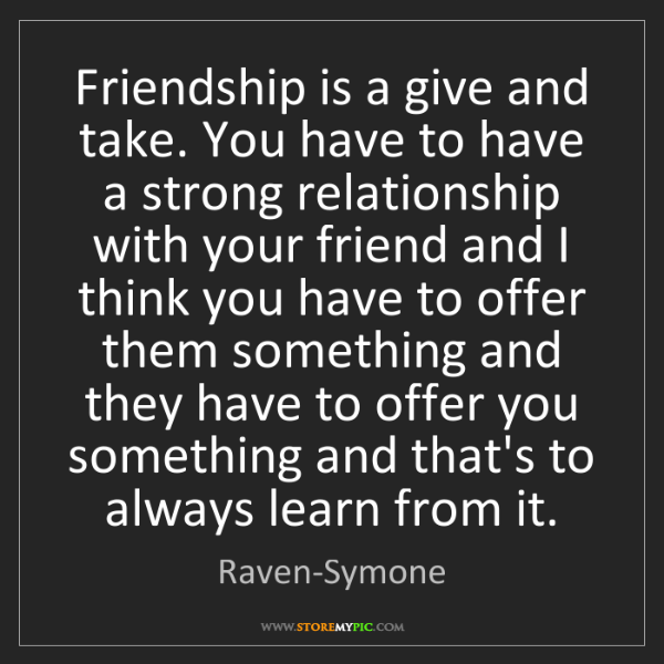 Raven-Symone: Friendship is a give and take. You have to have a strong...