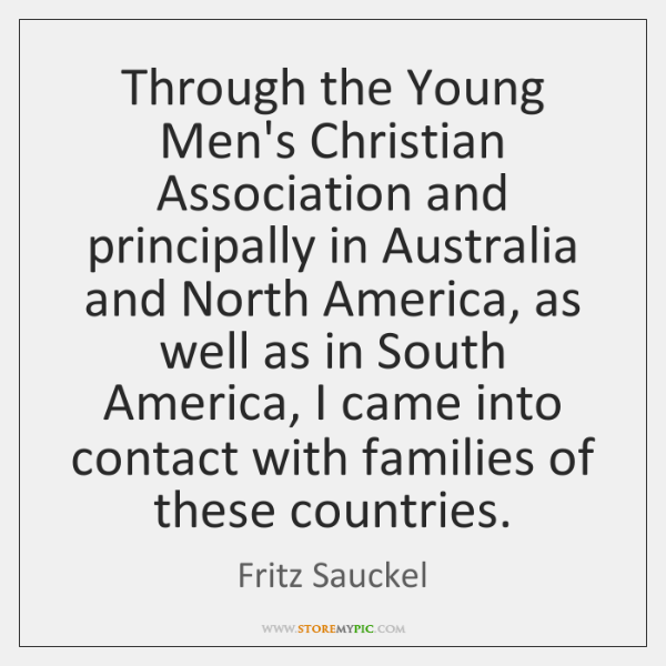 Through the Young Men's Christian Association and principally in Australia and North ...