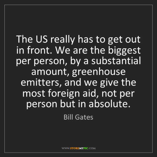Bill Gates: The US really has to get out in front. We are the biggest...