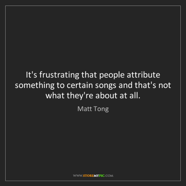 Matt Tong: It's frustrating that people attribute something to certain...