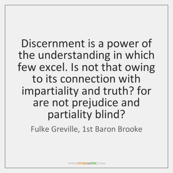 Discernment is a power of the understanding in which few excel. Is ...
