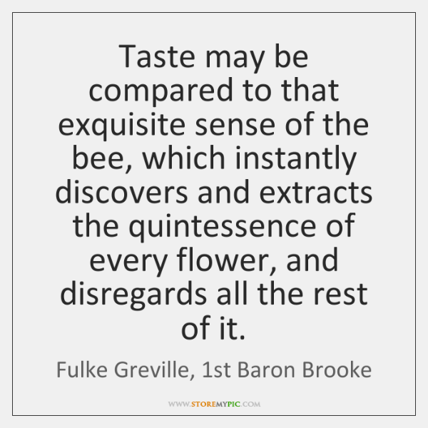 Taste may be compared to that exquisite sense of the bee, which ...
