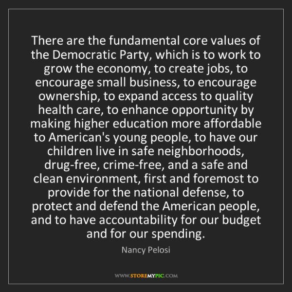 Nancy Pelosi: There are the fundamental core values of the Democratic...