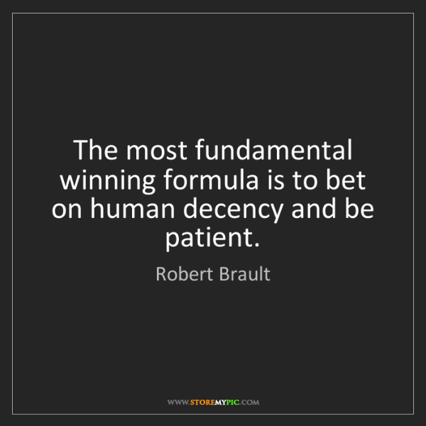 Robert Brault: The most fundamental winning formula is to bet on human...
