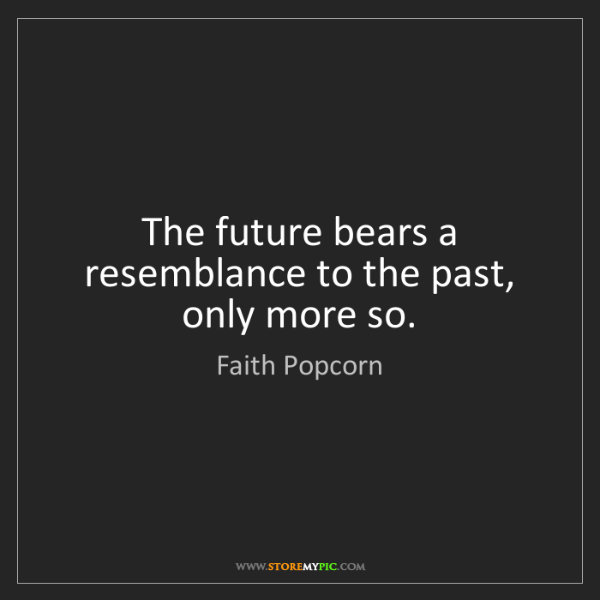 Faith Popcorn: The future bears a resemblance to the past, only more...