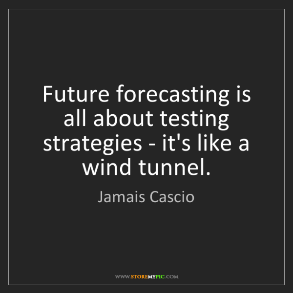 Jamais Cascio: Future forecasting is all about testing strategies -...