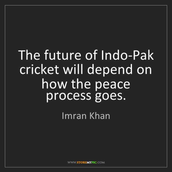 Imran Khan: The future of Indo-Pak cricket will depend on how the...