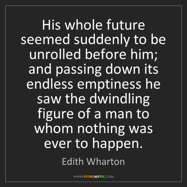 Edith Wharton: His whole future seemed suddenly to be unrolled before...