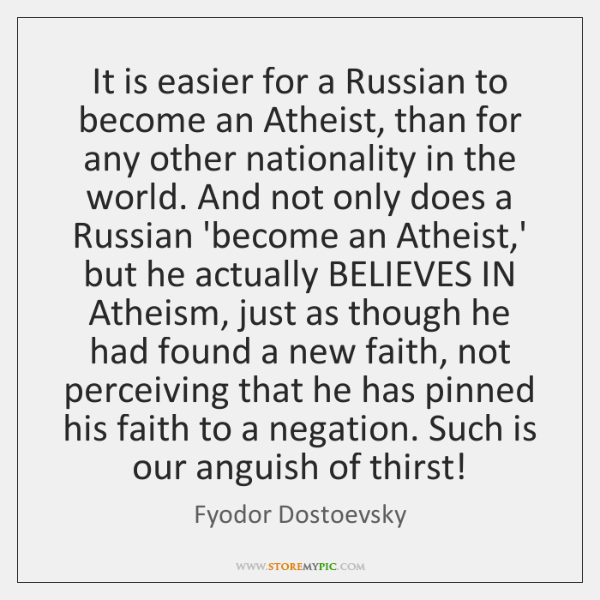 It is easier for a Russian to become an Atheist, than for ...