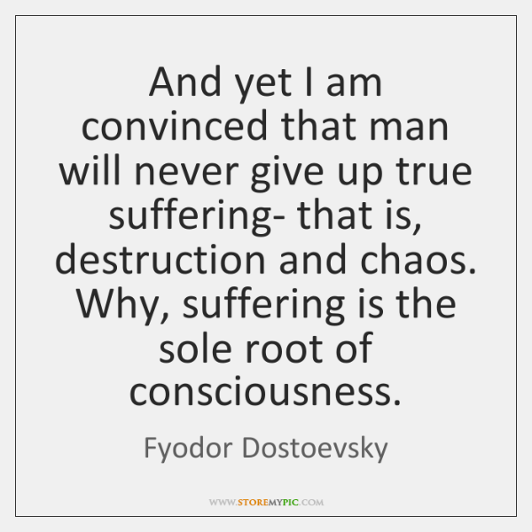 And yet I am convinced that man will never give up true ...