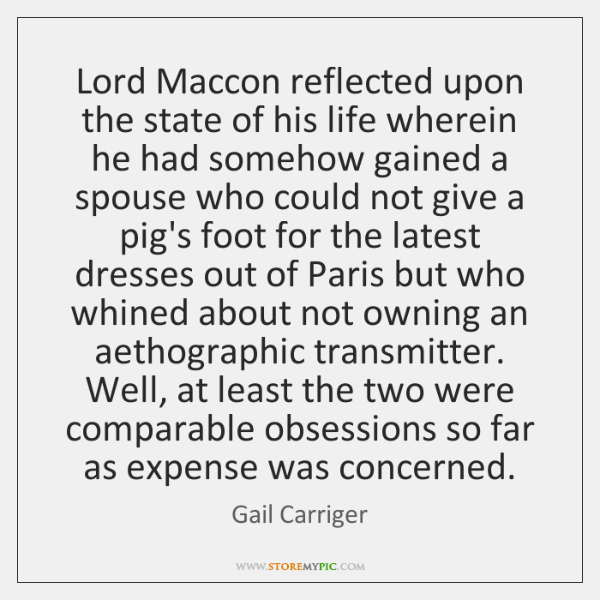 Lord Maccon reflected upon the state of his life wherein he had ...