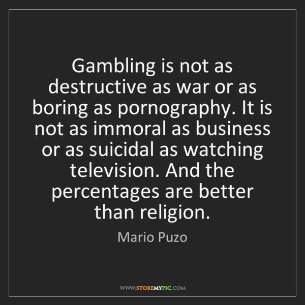 Mario Puzo: Gambling is not as destructive as war or as boring as...