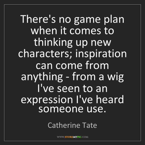 Catherine Tate: There's no game plan when it comes to thinking up new...